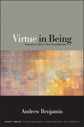 Virtue in Being: Towards an Ethics of the Unconditioned - SUNY series in Contemporary Continental Philosophy (Paperback)