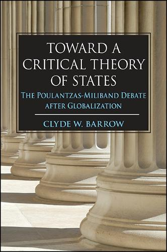 Toward a Critical Theory of States: The Poulantzas-Miliband Debate after Globalization - SUNY series in New Political Science (Paperback)