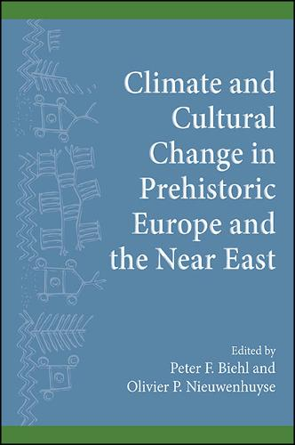 Climate and Cultural Change in Prehistoric Europe and the Near East - SUNY Series, The Institute for European and Mediterranean Archaeology Distinguished Monograph Series (Paperback)