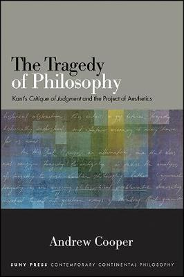 The Tragedy of Philosophy: Kant's Critique of Judgment and the Project of Aesthetics - SUNY series in Contemporary Continental Philosophy (Paperback)