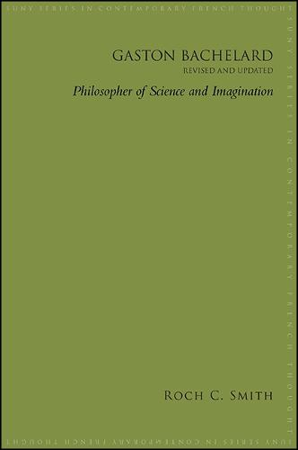 Gaston Bachelard, Revised and Updated: Philosopher of Science and Imagination - SUNY series in Contemporary French Thought (Paperback)