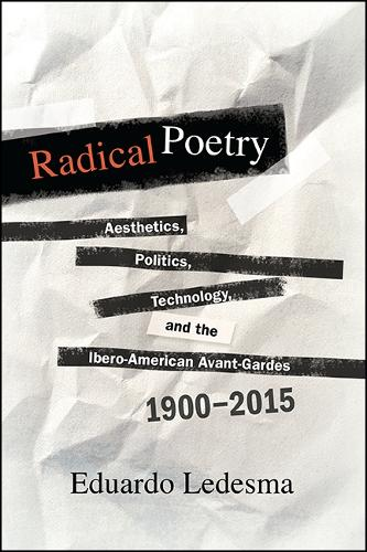 Radical Poetry: Aesthetics, Politics, Technology, and the Ibero-American Avant-Gardes, 1900-2015 - SUNY series in Latin American and Iberian Thought and Culture (Paperback)