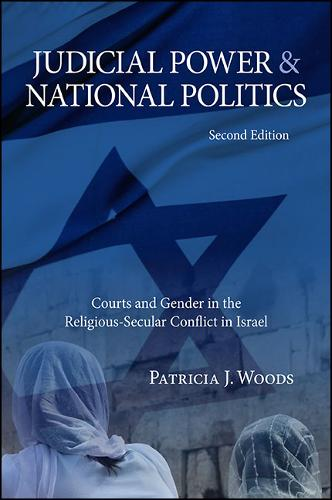 Judicial Power and National Politics: Courts and Gender in the Religious-Secular Conflict in Israel (Paperback)