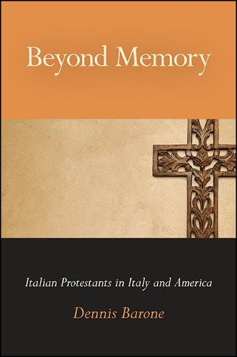 Beyond Memory: Italian Protestants in Italy and America - SUNY series in Italian/American Culture (Paperback)