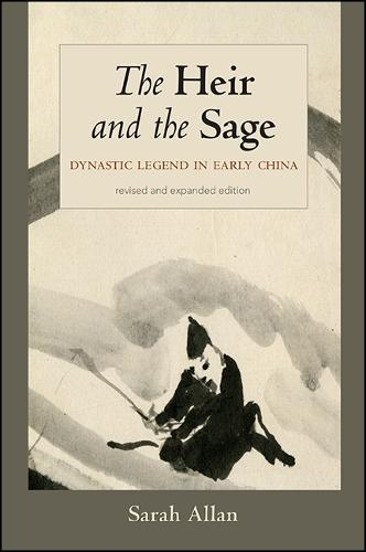The Heir and the Sage, Revised and Expanded Edition: Dynastic Legend in Early China - SUNY series in Chinese Philosophy and Culture (Paperback)