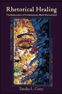Rhetorical Healing: The Reeducation of Contemporary Black Womanhood - SUNY series in Feminist Criticism and Theory (Paperback)