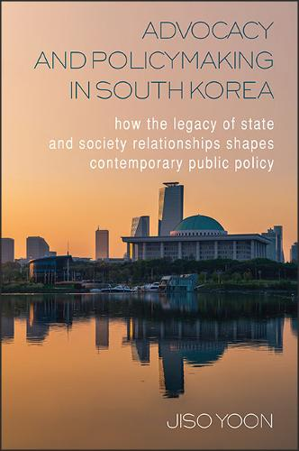 Advocacy and Policymaking in South Korea: How the Legacy of State and Society Relationships Shapes Contemporary Public Policy (Paperback)