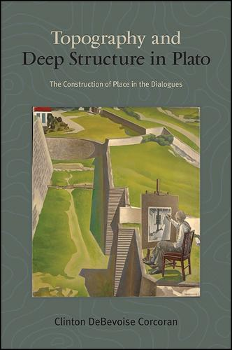 Topography and Deep Structure in Plato: The Construction of Place in the Dialogues - SUNY series in Ancient Greek Philosophy (Paperback)