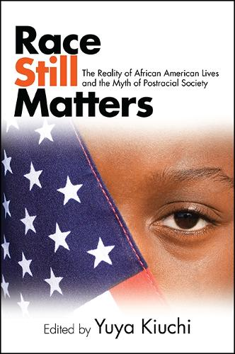 Race Still Matters: The Reality of African American Lives and the Myth of Postracial Society - SUNY series in African American Studies (Paperback)