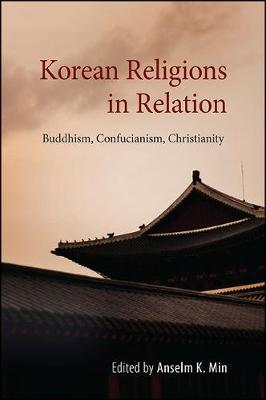Korean Religions in Relation: Buddhism, Confucianism, Christianity - SUNY series in Korean Studies (Paperback)