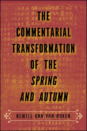 The Commentarial Transformation of the Spring and Autumn - SUNY series in Chinese Philosophy and Culture (Paperback)