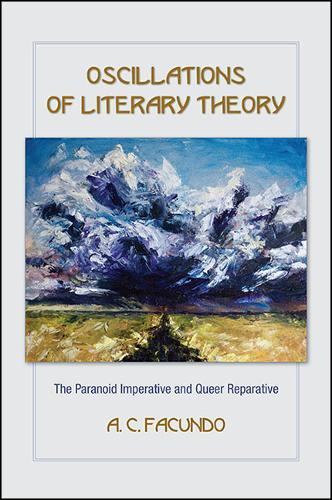 Oscillations of Literary Theory: The Paranoid Imperative and Queer Reparative - SUNY series, Transforming Subjects: Psychoanalysis, Culture, and Studies in Education (Paperback)