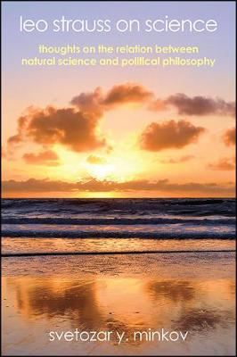 Leo Strauss on Science: Thoughts on the Relation between Natural Science and Political Philosophy - SUNY series in the Thought and Legacy of Leo Strauss (Paperback)