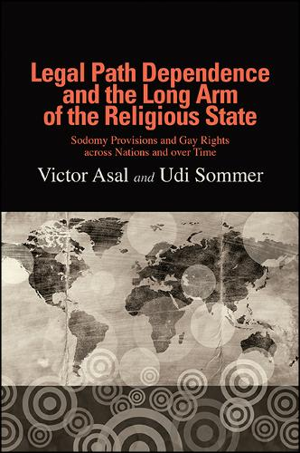 Legal Path Dependence and the Long Arm of the Religious State: Sodomy Provisions and Gay Rights across Nations and over Time (Paperback)