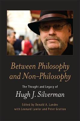 Between Philosophy and Non-Philosophy: The Thought and Legacy of Hugh J. Silverman (Paperback)