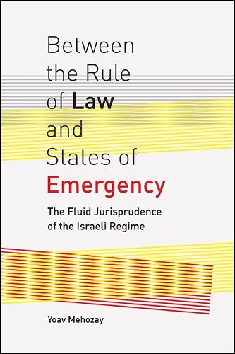 Between the Rule of Law and States of Emergency: The Fluid Jurisprudence of the Israeli Regime (Paperback)