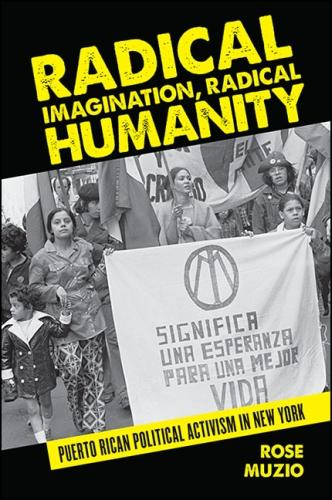 Radical Imagination, Radical Humanity: Puerto Rican Political Activism in New York - SUNY Series, Praxis: Theory in Action (Paperback)