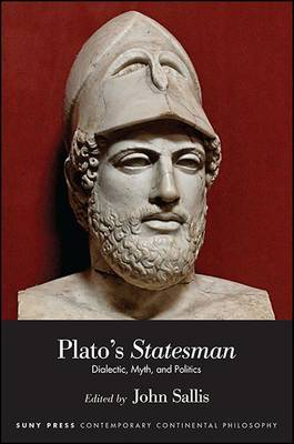 Plato's Statesman: Dialectic, Myth, and Politics - SUNY series in Contemporary Continental Philosophy (Hardback)