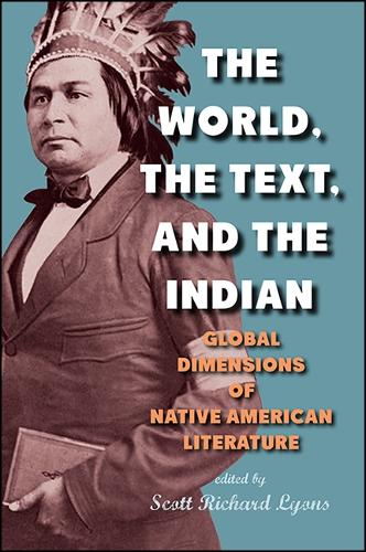 The World, the Text, and the Indian: Global Dimensions of Native American Literature - SUNY series, Native Traces (Paperback)