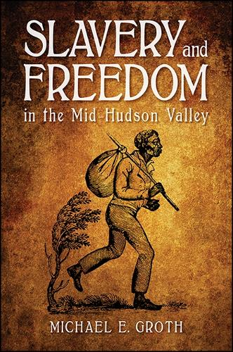 Slavery and Freedom in the Mid-Hudson Valley - SUNY series, An American Region:  Studies in the Hudson Valley (Paperback)