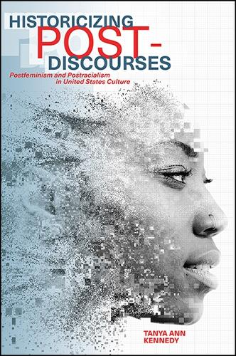 Historicizing Post-Discourses: Postfeminism and Postracialism in United States Culture - SUNY series in Feminist Criticism and Theory (Paperback)