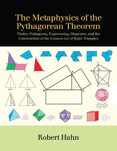 The Metaphysics of the Pythagorean Theorem: Thales, Pythagoras, Engineering, Diagrams, and the Construction of the Cosmos out of Right Triangles - SUNY series in Ancient Greek Philosophy (Paperback)