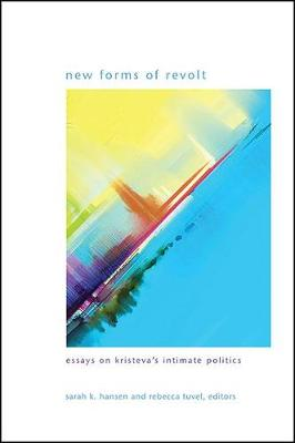 New Forms of Revolt: Essays on Kristeva's Intimate Politics - SUNY series in Gender Theory (Paperback)