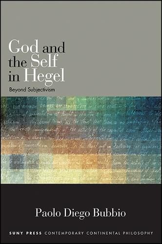 God and the Self in Hegel: Beyond Subjectivism - SUNY series in Contemporary Continental Philosophy (Hardback)