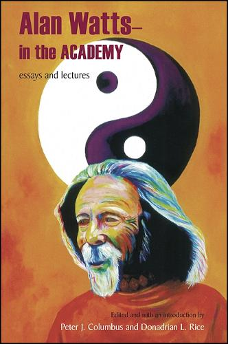 Alan Watts - In the Academy: Essays and Lectures - SUNY series in Transpersonal and Humanistic Psychology (Hardback)