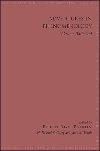 Adventures in Phenomenology: Gaston Bachelard - SUNY series in Contemporary French Thought (Hardback)