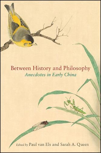 Between History and Philosophy: Anecdotes in Early China - SUNY series in Chinese Philosophy and Culture (Hardback)
