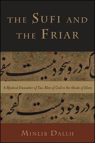 The Sufi and the Friar: A Mystical Encounter of Two Men of God in the Abode of Islam (Hardback)
