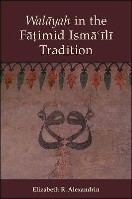 Walayah in the Fatimid Isma'ili Tradition (Hardback)