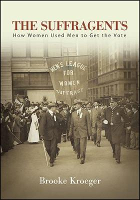 The Suffragents: How Women Used Men to Get the Vote (Hardback)