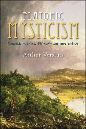 Platonic Mysticism: Contemplative Science, Philosophy, Literature, and Art - SUNY series in Western Esoteric Traditions (Hardback)
