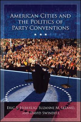 American Cities and the Politics of Party Conventions (Hardback)