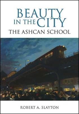 Beauty in the City: The Ashcan School (Hardback)