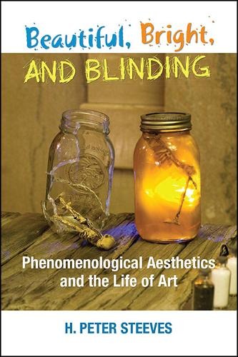 Beautiful, Bright, and Blinding: Phenomenological Aesthetics and the Life of Art (Hardback)