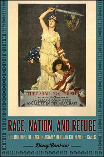 Race, Nation, and Refuge: The Rhetoric of Race in Asian American Citizenship Cases (Hardback)