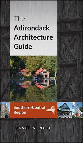 The Adirondack Architecture Guide, Southern-Central Region (Paperback)