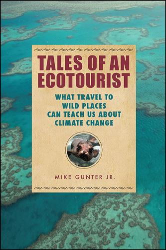 Tales of an Ecotourist: What Travel to Wild Places Can Teach Us about Climate Change (Hardback)