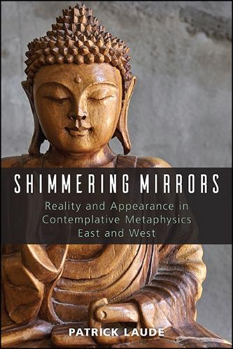 Shimmering Mirrors: Reality and Appearance in Contemplative Metaphysics East and West (Hardback)