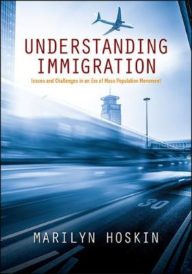 Understanding Immigration: Issues and Challenges in an Era of Mass Population Movement (Hardback)