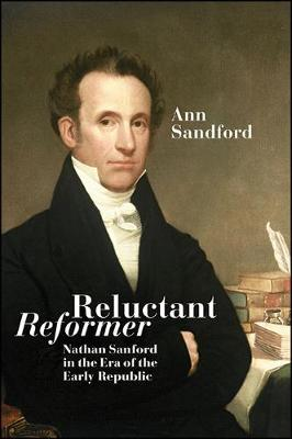 Reluctant Reformer: Nathan Sanford in the Era of the Early Republic (Hardback)