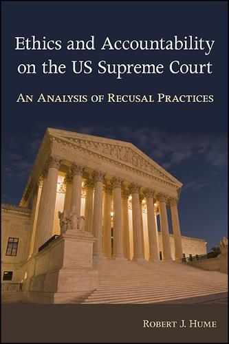 Ethics and Accountability on the US Supreme Court: An Analysis of Recusal Practices - SUNY series in American Constitutionalism (Hardback)