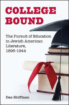 College Bound: The Pursuit of Education in Jewish American Literature, 1896-1944 - SUNY series in Contemporary Jewish Literature and Culture (Hardback)