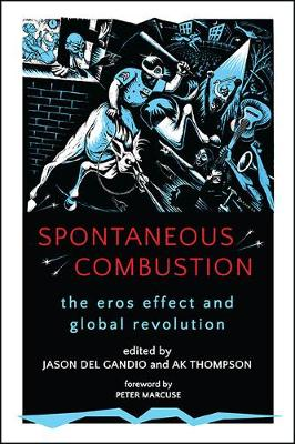 Spontaneous Combustion: The Eros Effect and Global Revolution - SUNY Series, Praxis: Theory in Action (Hardback)