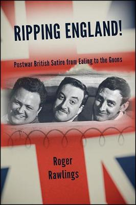 Ripping England!: Postwar British Satire from Ealing to the Goons - SUNY series, Horizons of Cinema (Hardback)