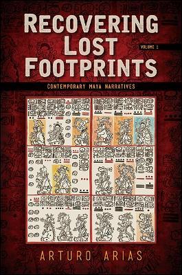 Recovering Lost Footprints, Volume 1: Contemporary Maya Narratives (Hardback)