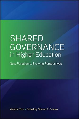 Shared Governance in Higher Education, Volume 2: New Paradigms, Evolving Perspectives (Hardback)